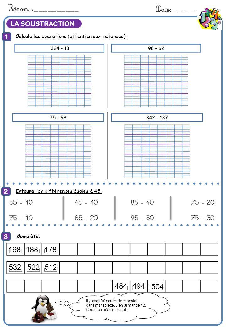 LA SOUSTRACTION 1 2 3 Calcule Entoure les différences égales à 45. Complète.: Calcule les opérations (attention aux retenues).: 198 504 494484 5125225