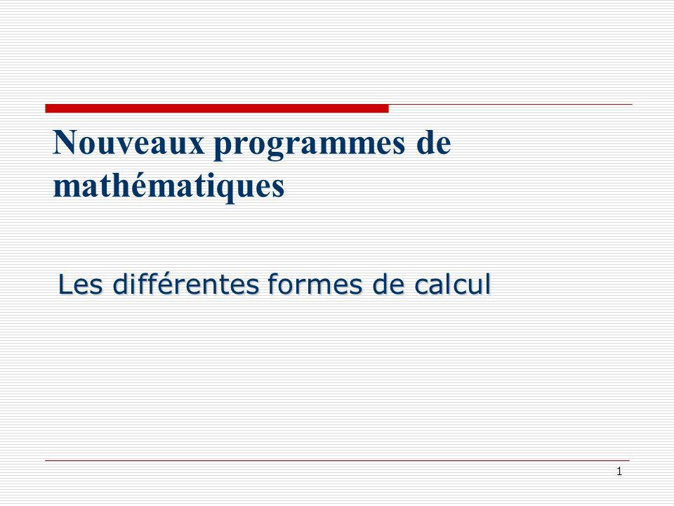 2 Nouveaux programmes de mathématiques Calcul mental Calcul mental Calcul posé Calcul posé Calcul instrumenté Calcul instrumenté