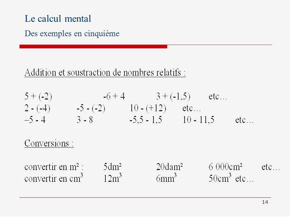 15 Le calcul mental Des exemples en cinquième Calculer laire des triangles et des parallélogrammes sans oublier de préciser lunité du résultat