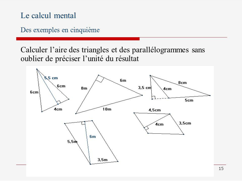 16 Associer le carré et le double dun même nombre 48 362 6418 94 4912 10016 81 6 114 Le calcul mental Des exemples en quatrième Citer dix nombres élevés au carré, les élèves devant écrire leur double, au fur et à mesure.