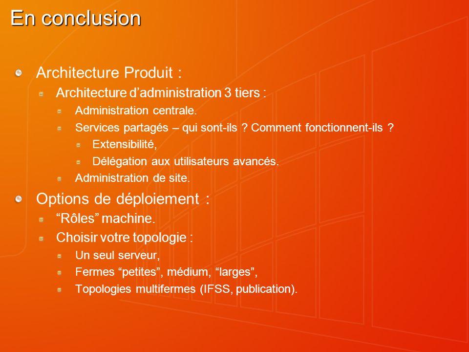En conclusion Architecture Produit : Architecture dadministration 3 tiers : Administration centrale. Services partagés – qui sont-ils ? Comment foncti