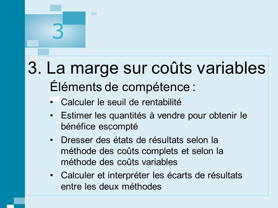 1 © gaëtan morin éditeur ltée, Prévisions, contrôle budgétaire et mesure de la performance. 3. La marge sur coûts variables Éléments de compétence : C