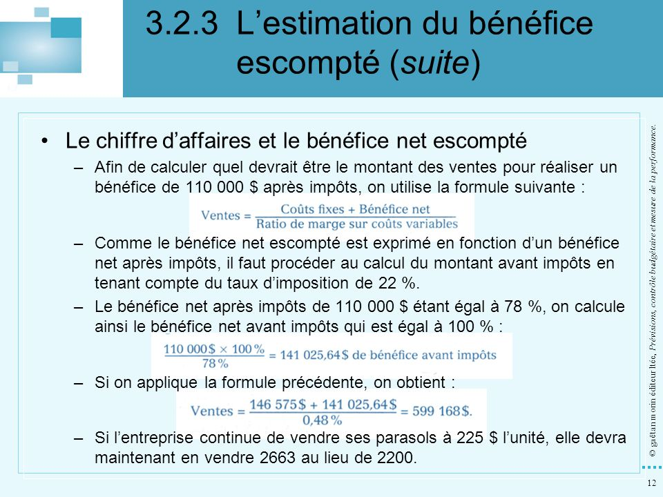12 © gaëtan morin éditeur ltée, Prévisions, contrôle budgétaire et mesure de la performance. Le chiffre daffaires et le bénéfice net escompté –Afin de