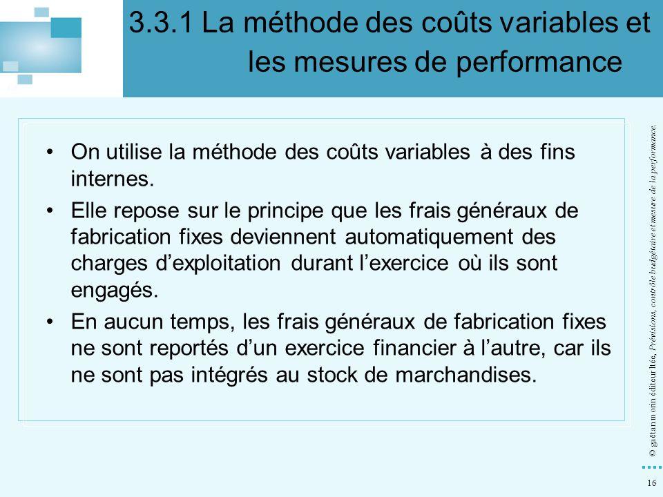 16 © gaëtan morin éditeur ltée, Prévisions, contrôle budgétaire et mesure de la performance. On utilise la méthode des coûts variables à des fins inte