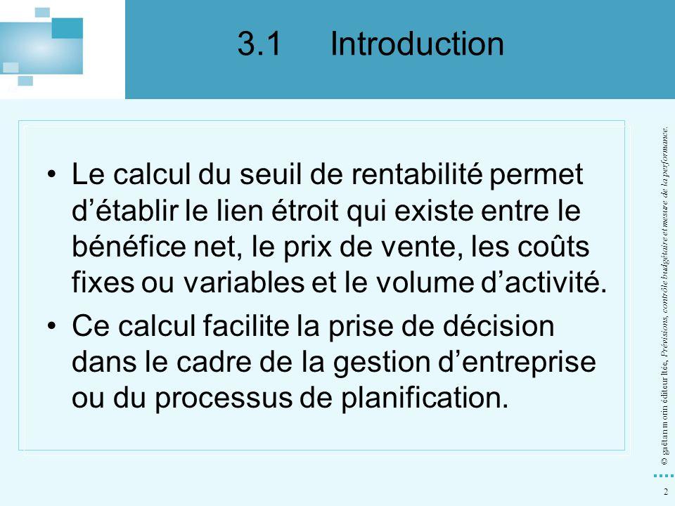 2 © gaëtan morin éditeur ltée, Prévisions, contrôle budgétaire et mesure de la performance. Le calcul du seuil de rentabilité permet détablir le lien