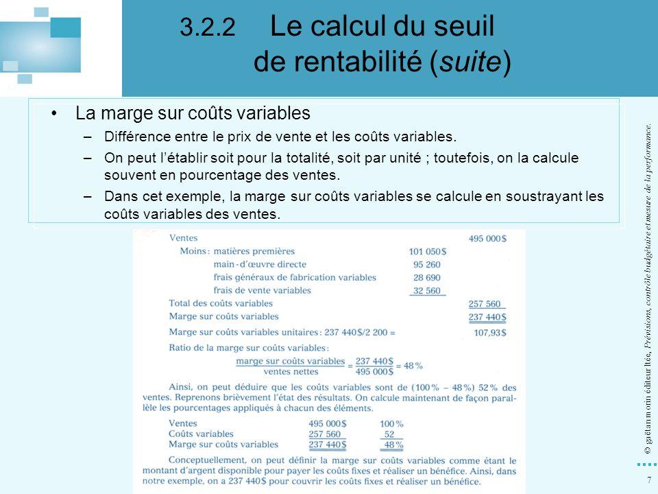 7 © gaëtan morin éditeur ltée, Prévisions, contrôle budgétaire et mesure de la performance. La marge sur coûts variables –Différence entre le prix de