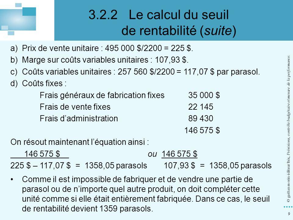 9 © gaëtan morin éditeur ltée, Prévisions, contrôle budgétaire et mesure de la performance. a) Prix de vente unitaire : 495 000 $/2200 = 225 $. b) Mar