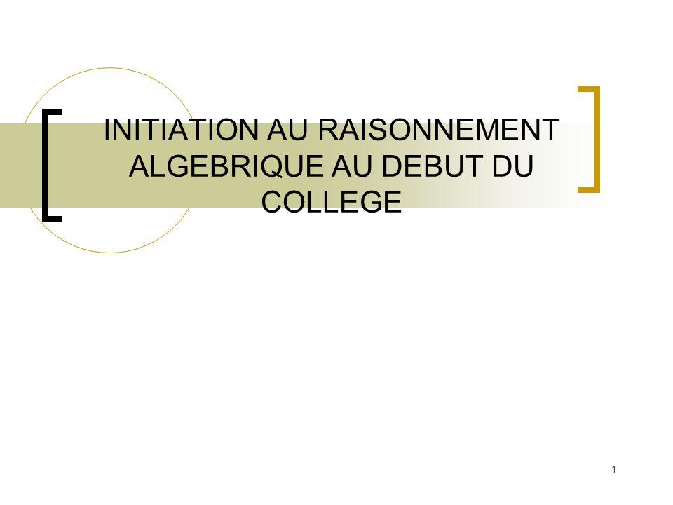 1 INITIATION AU RAISONNEMENT ALGEBRIQUE AU DEBUT DU COLLEGE