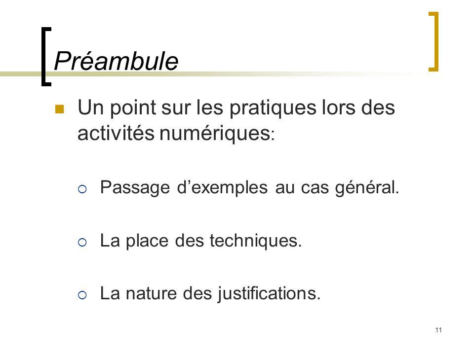 11 Préambule Un point sur les pratiques lors des activités numériques : Passage dexemples au cas général.