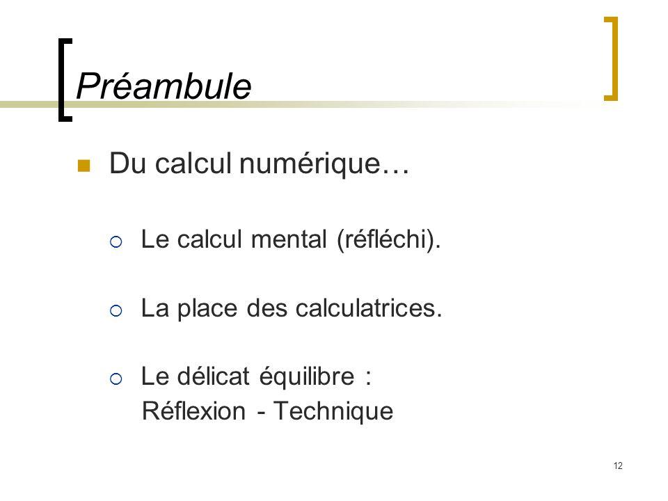 12 Du calcul numérique… Le calcul mental (réfléchi). La place des calculatrices. Le délicat équilibre : Réflexion - Technique Préambule
