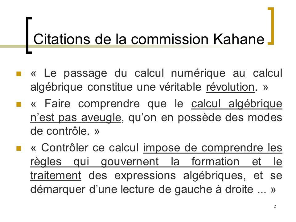 2 Citations de la commission Kahane « Le passage du calcul numérique au calcul algébrique constitue une véritable révolution. » « Faire comprendre que