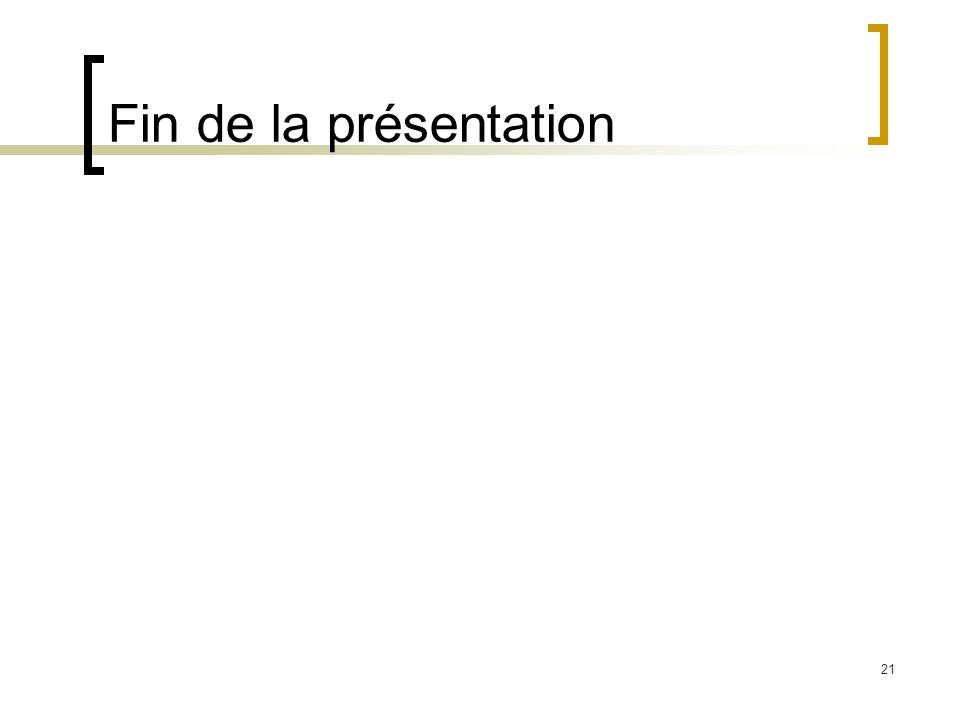 21 Fin de la présentation