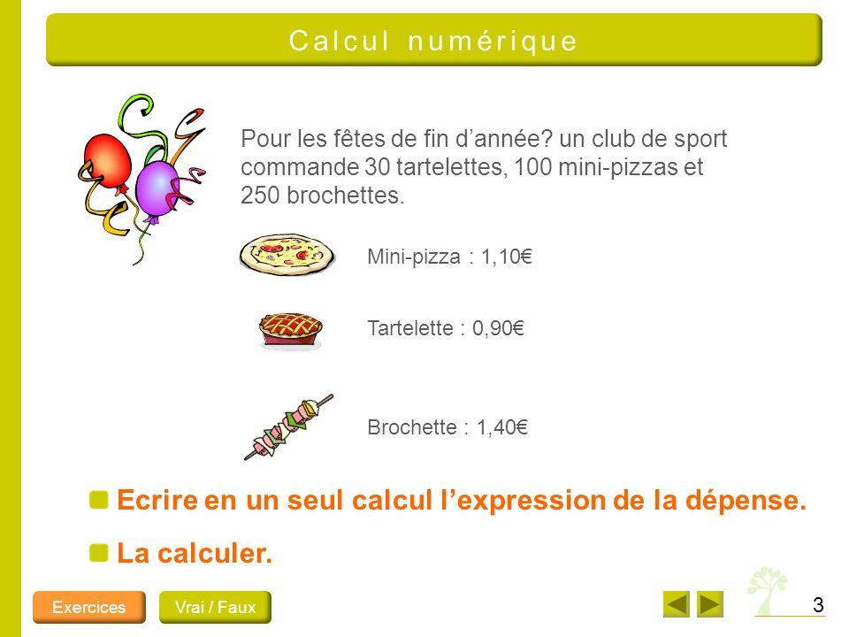 3 Calcul numérique Pour les fêtes de fin dannée? un club de sport commande 30 tartelettes, 100 mini-pizzas et 250 brochettes. Mini-pizza : 1,10 Tartel