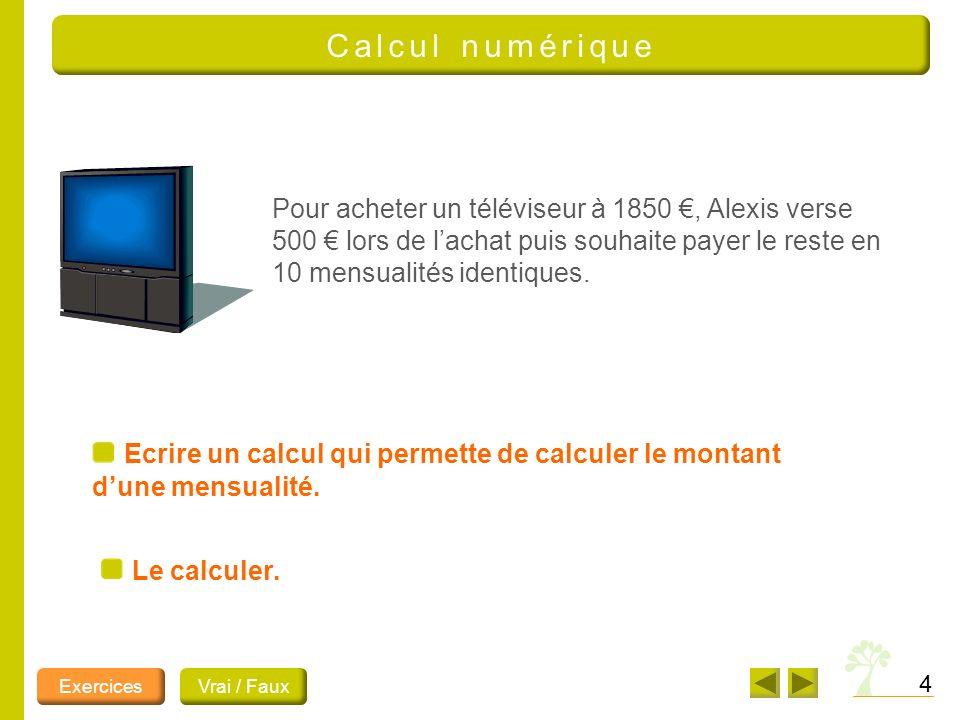4 Calcul numérique Pour acheter un téléviseur à 1850, Alexis verse 500 lors de lachat puis souhaite payer le reste en 10 mensualités identiques.