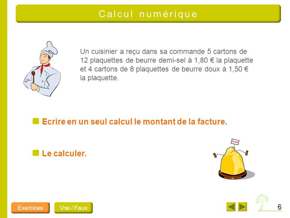 6 Calcul numérique Un cuisinier a reçu dans sa commande 5 cartons de 12 plaquettes de beurre demi-sel à 1,80 la plaquette et 4 cartons de 8 plaquettes