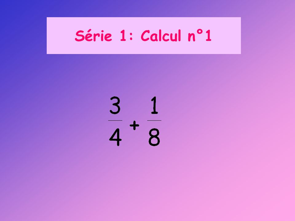 Série 1: Calcul n°1