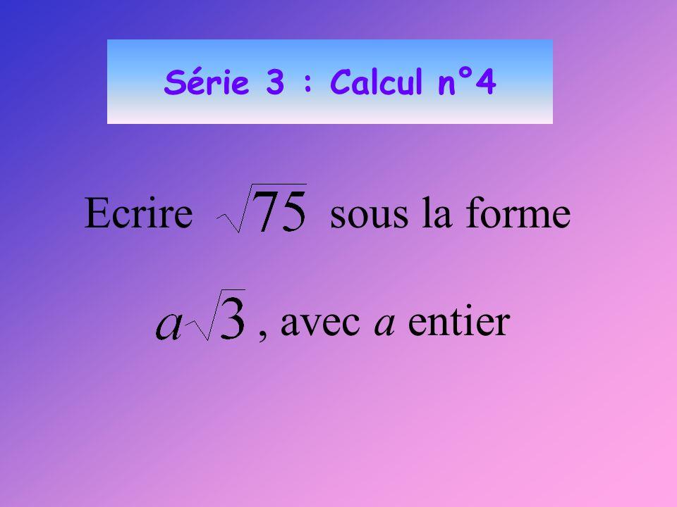Série 3 : Calcul n°4 Ecrire sous la forme, avec a entier