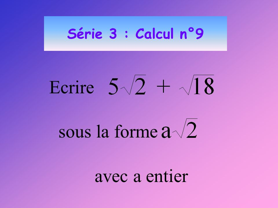 Série 3 : Calcul n°9 Ecrire sous la forme avec a entier