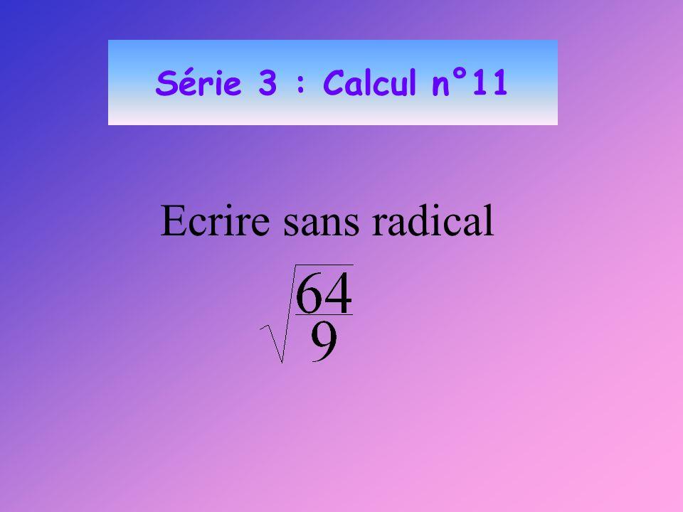 Série 3 : Calcul n°11 Ecrire sans radical
