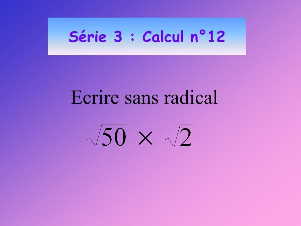 Série 3 : Calcul n°12 Ecrire sans radical