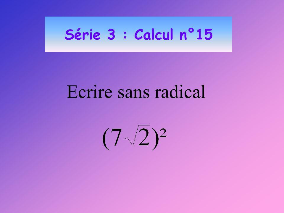 Série 3 : Calcul n°15 Ecrire sans radical