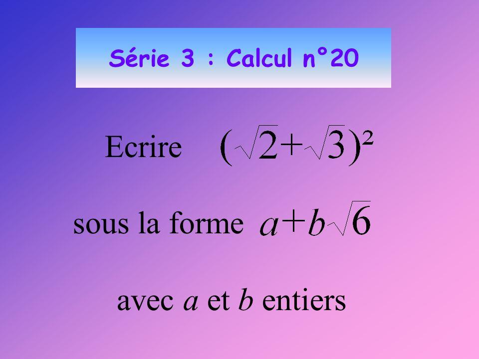 Série 3 : Calcul n°20 Ecrire sous la forme avec a et b entiers