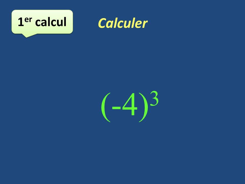 Calculer 1 er calcul (-4) 3