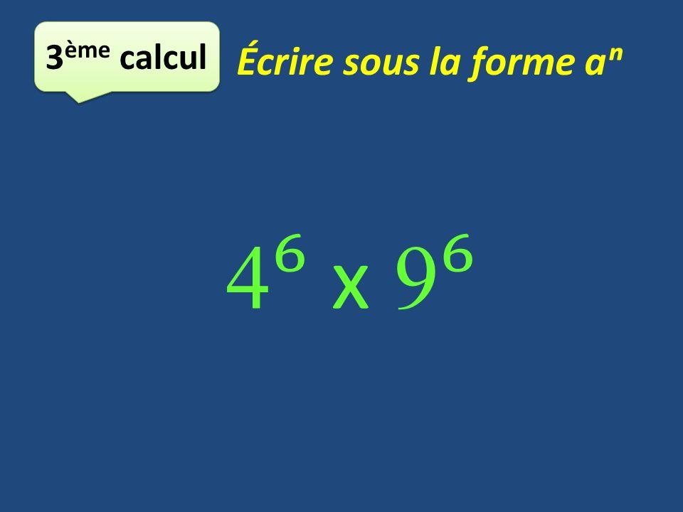 3 ème calcul Écrire sous la forme a 4 x 9