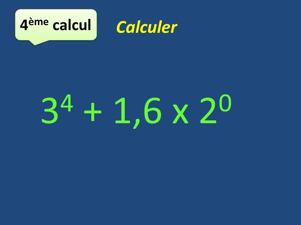4 ème calcul Calculer 3 4 + 1,6 x 2 0