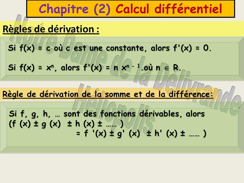 Chapitre (2) Calcul différentiel Règles de dérivation : Si f(x) = c où c est une constante, alors f (x) = 0.