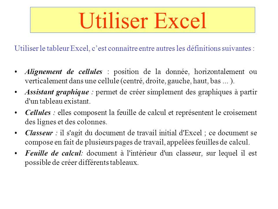 Utiliser Excel Utiliser le tableur Excel, cest connaître entre autres les définitions suivantes : Alignement de cellules : position de la donnée, hori