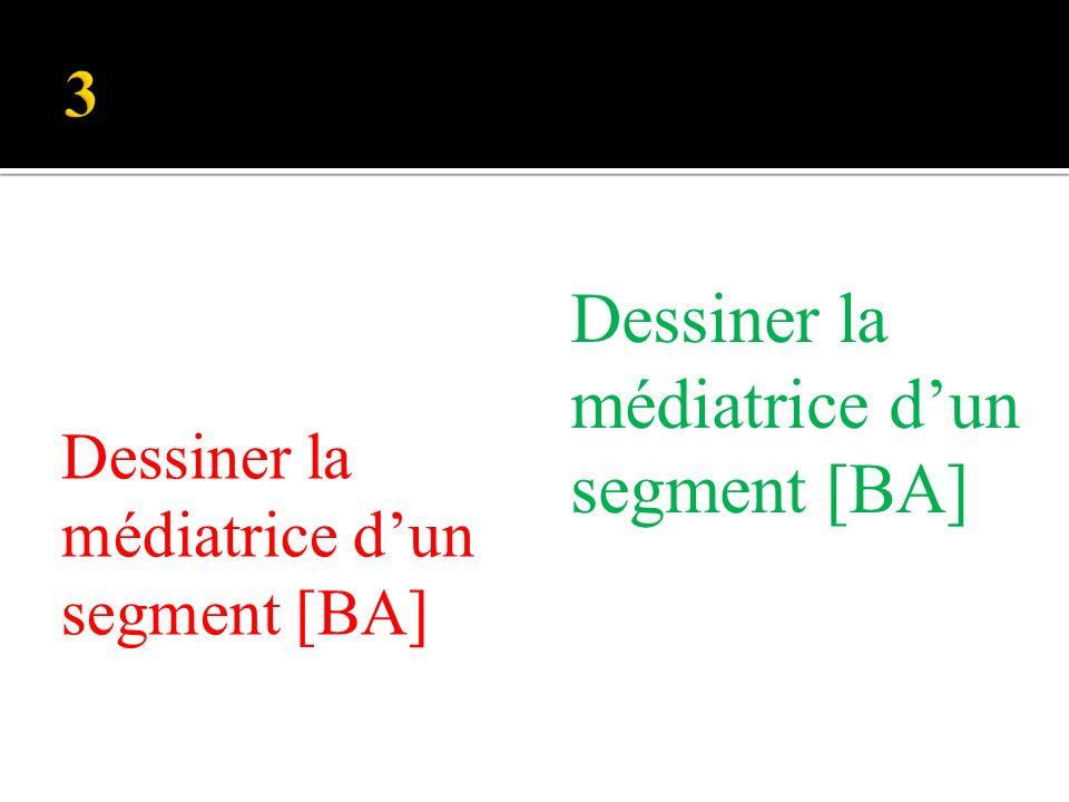 Dessiner la médiatrice dun segment [BA] Dessiner la médiatrice dun segment [BA]