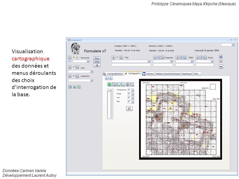 Prototype Céramiques Maya Xkipche (Mexique) Données Carmen Varela Développement Laurent Aubry Visualisation cartographique des données et menus déroulants des choix dinterrogation de la base.