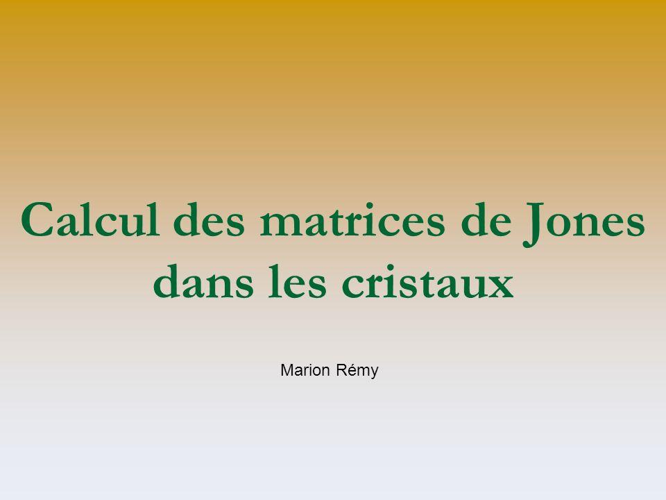 Calcul des matrices de Jones dans les cristaux Marion Rémy
