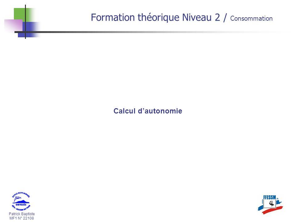 Patrick Baptiste MF1 N° 22108 Calcul dautonomie Formation théorique Niveau 2 / Consommation