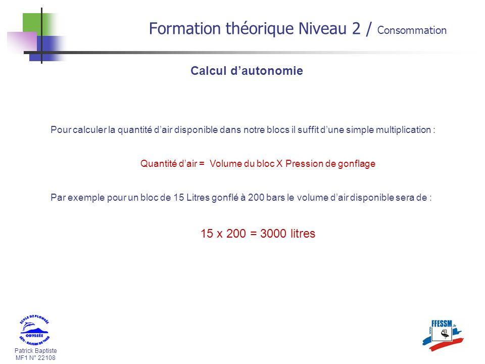 Patrick Baptiste MF1 N° 22108 Calcul dautonomie Questions : Quelle sera le volume dair disponible pour un bloc de 12 litres gonflé à 230 bars .
