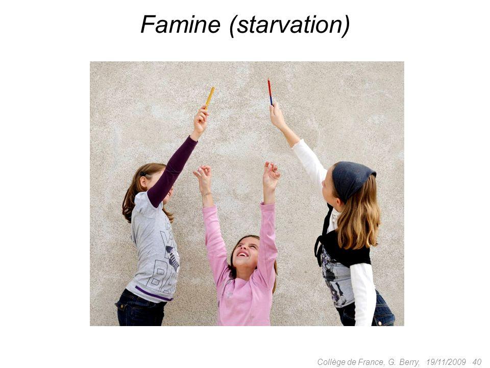 19/11/2009 40Collège de France, G. Berry, Famine (starvation)