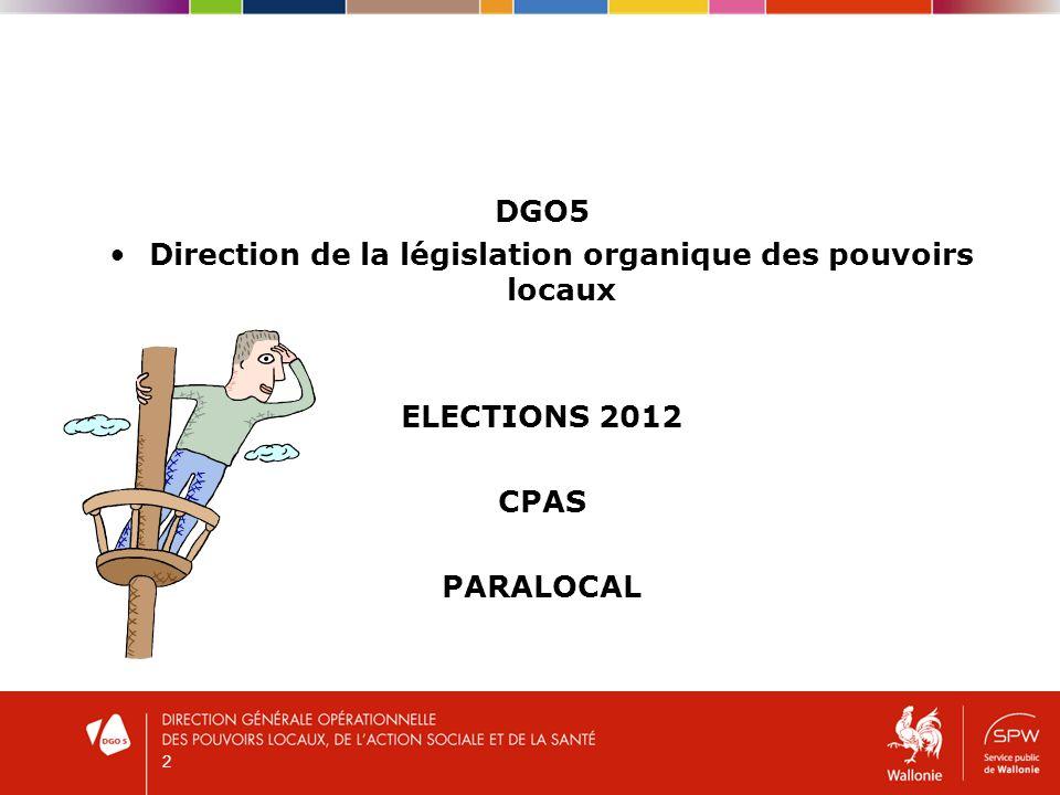 2 DGO5 Direction de la législation organique des pouvoirs locaux ELECTIONS 2012 CPAS PARALOCAL