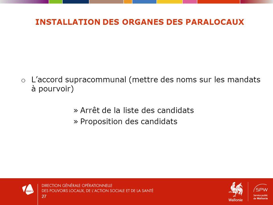 27 INSTALLATION DES ORGANES DES PARALOCAUX o Laccord supracommunal (mettre des noms sur les mandats à pourvoir) »Arrêt de la liste des candidats »Proposition des candidats