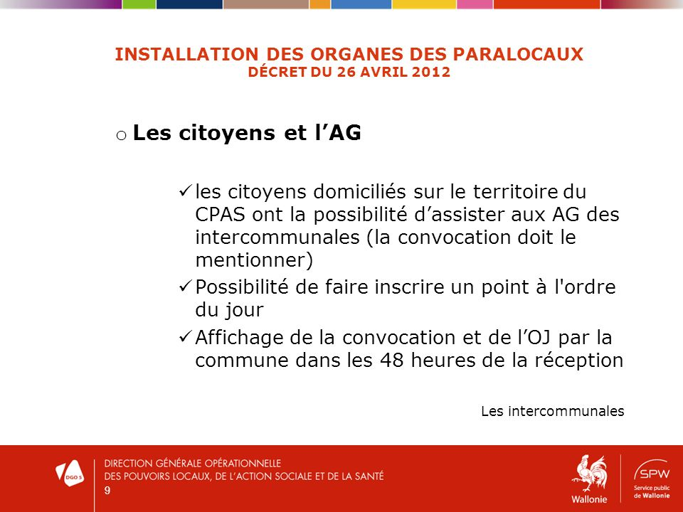 9 INSTALLATION DES ORGANES DES PARALOCAUX DÉCRET DU 26 AVRIL 2012 o Les citoyens et lAG les citoyens domiciliés sur le territoire du CPAS ont la possi
