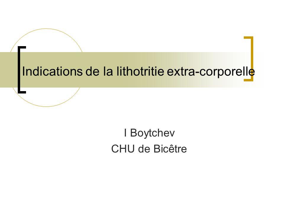 Indications de la lithotritie extra-corporelle I Boytchev CHU de Bicêtre