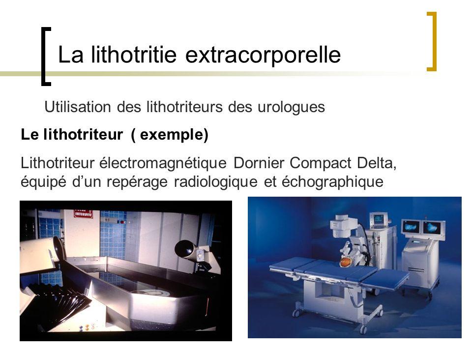 La lithotritie extracorporelle Le lithotriteur ( exemple) Lithotriteur électromagnétique Dornier Compact Delta, équipé dun repérage radiologique et éc