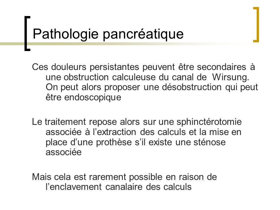 Ces douleurs persistantes peuvent être secondaires à une obstruction calculeuse du canal de Wirsung. On peut alors proposer une désobstruction qui peu