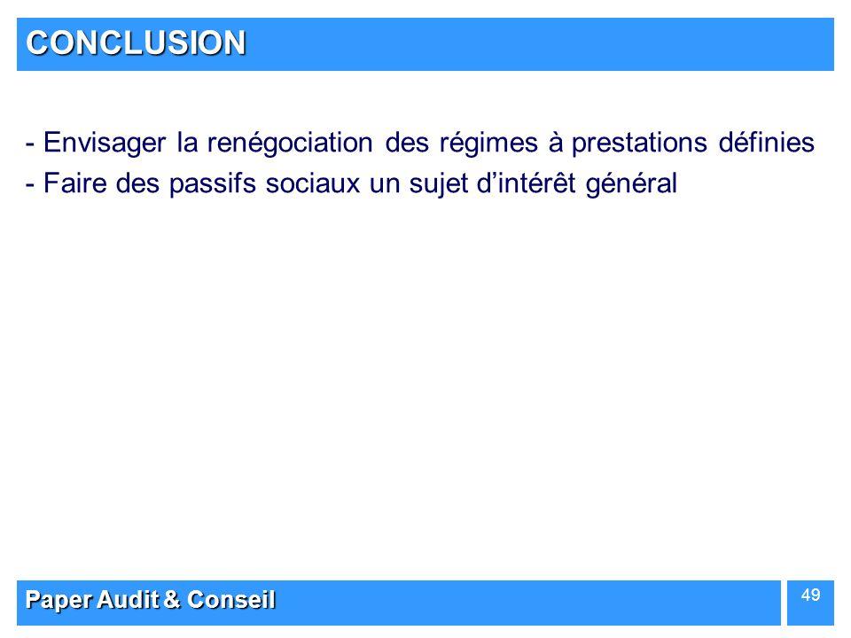 Paper Audit & Conseil 49 CONCLUSION - Envisager la renégociation des régimes à prestations définies - Faire des passifs sociaux un sujet dintérêt géné