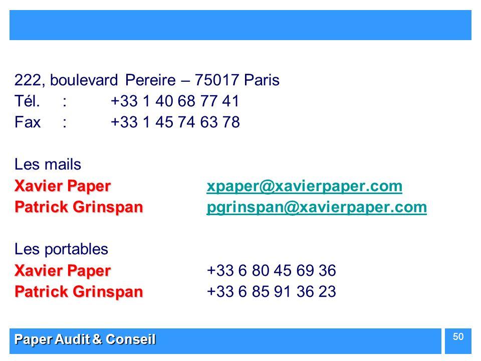 Paper Audit & Conseil 50 222, boulevard Pereire – 75017 Paris Tél.:+33 1 40 68 77 41 Fax:+33 1 45 74 63 78 Les mails Xavier Paper Xavier Paperxpaper@x