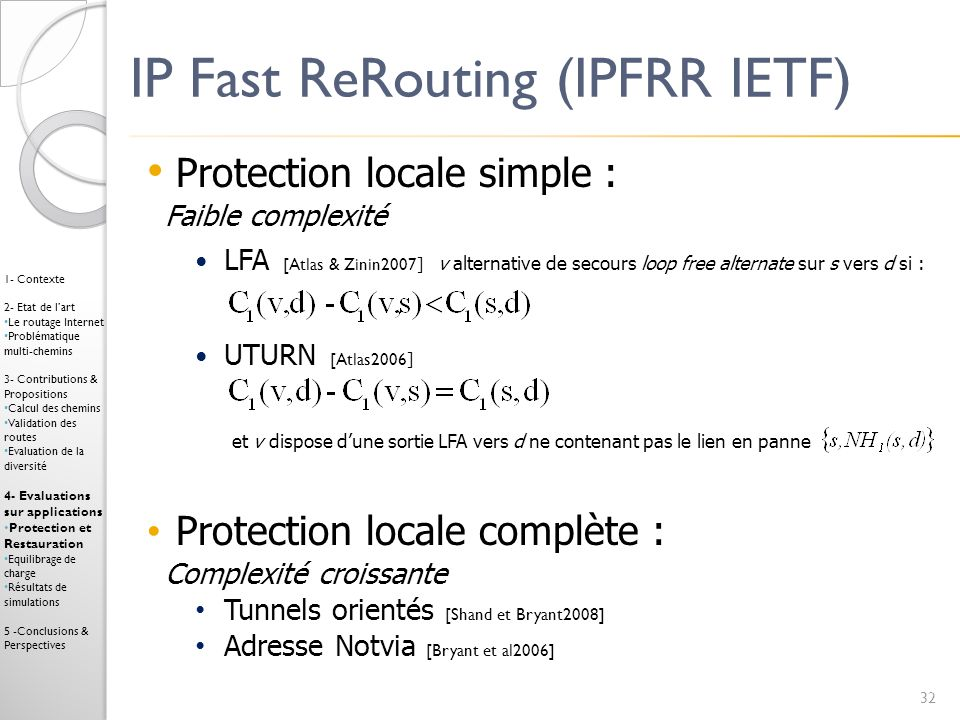 IP Fast ReRouting (IPFRR IETF) Protection locale simple : Faible complexité LFA [Atlas & Zinin2007 ] v alternative de secours loop free alternate sur