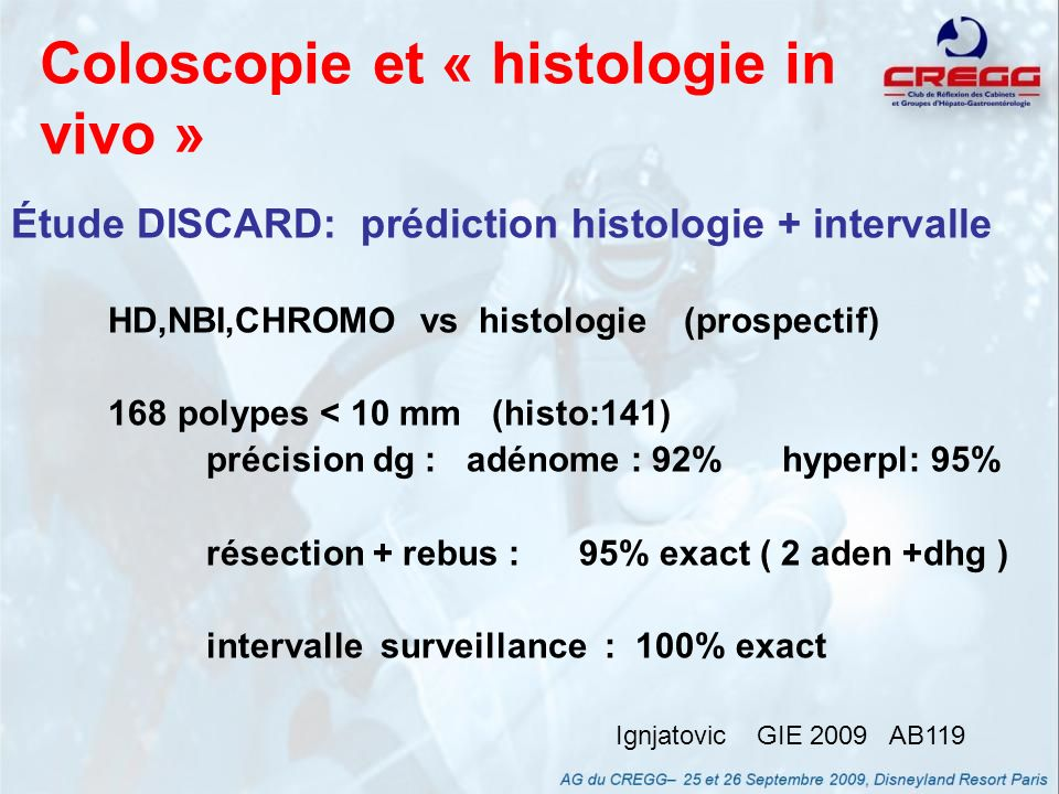 Coloscopie et « histologie in vivo » Étude DISCARD: prédiction histologie + intervalle HD,NBI,CHROMO vs histologie (prospectif) 168 polypes < 10 mm (h