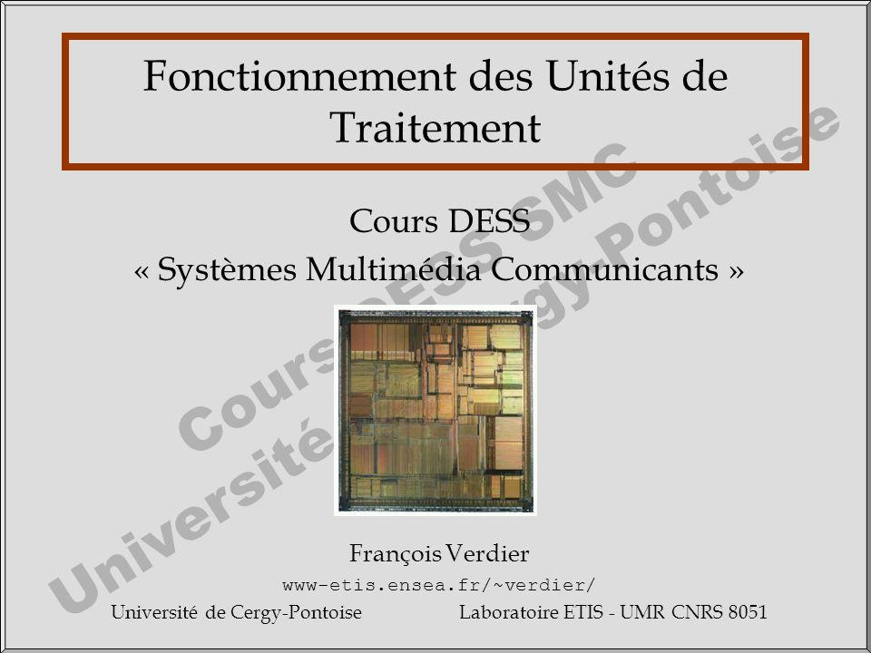 Cours DESS SMC Université de Cergy-Pontoise Fonctionnement des Unités de Traitement Cours DESS « Systèmes Multimédia Communicants » François Verdier w