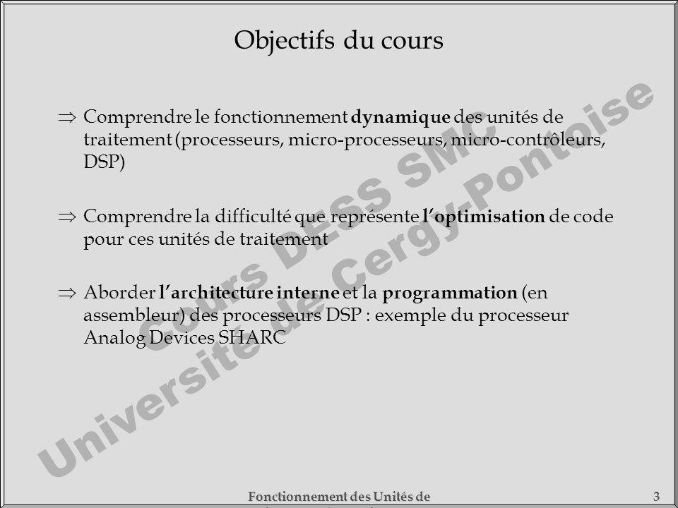 Cours DESS SMC Université de Cergy-Pontoise Fonctionnement des Unités de Traitement - 1) Fonctionnement des Processeurs 3 Comprendre le fonctionnement