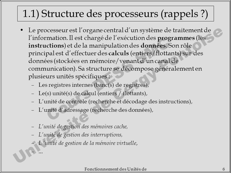 Cours DESS SMC Université de Cergy-Pontoise Fonctionnement des Unités de Traitement - 1) Fonctionnement des Processeurs 6 1.1) Structure des processeu